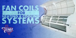 texas-made_fan_coils_v1-300x150 Heating & Cooling Systems