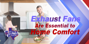 TexasBlog_exhaustfans-300x150 Exhaust Fans Are Essential to Home Comfort