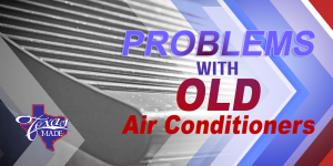 TexasBlog_OLD_v1-300x150 Problems With Old Air Conditioners