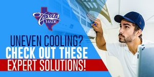 texas_uneven-cooling_web-4-300x150 Uneven Cooling? Check Out These Expert Solutions!