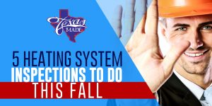 texas_texas-made-5-Heating-System-Inspections-To-Do-This-Fall_web-300x150 5 Heating System Inspections To Do This Fall