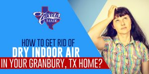 HowtoGetRidofDry_texasmade_web_v1-300x150 How to Get Rid of Dry Indoor Air in Your Granbury, TX Home?