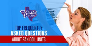 texasmade_TopFrequentlyAskedQuestions_web-min-300x150 Top Frequently Asked Questions about Fan Coil Units