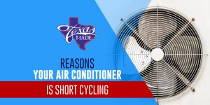 texasmade_reasonsyourac_web-300x150 Reasons Your Air Conditioner is Short Cycling
