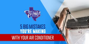 texasmade_5bigmistakes_web-300x150 5 Big Mistakes You're Making With Your Air Conditioner